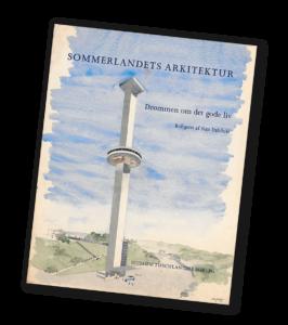 Sommerlandets arkitektur. Drømmen om det gode liv.
