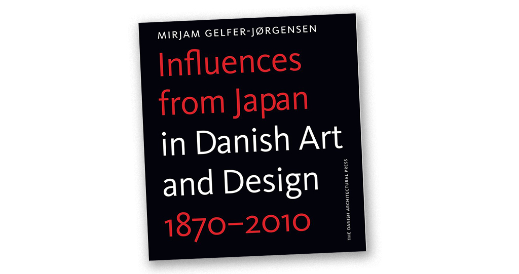 Influences from Japan in Danish Art and Design 1870-2010, Mirjam Gelfer-Jørgensen